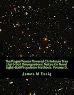 The Rogue Waves Powered Christmas Tree Light-Sail Smorgasbord. Notes on Novel Light-Sail Propulsion Methods. Volume 5.