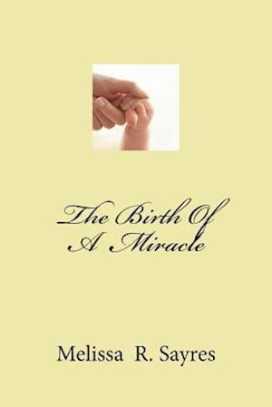 The Birth of a Miracle af Melissa R. Sayres