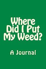 Where Did I Put My Weed?