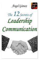 The 12 Secrets of Leadership Communication