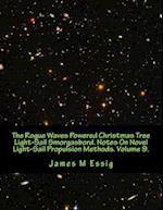 The Rogue Waves Powered Christmas Tree Light-Sail Smorgasbord. Notes on Novel Light-Sail Propulsion Methods. Volume 9.