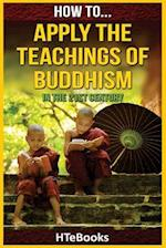 How to Apply the Teachings of Buddhism in the 21st Century