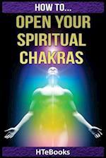 How to Open Your Spiritual Chakras