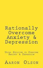 Rationally Overcome Anxiety & Depression
