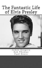 The Fantastic Life of Elvis Presley