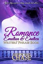 Romance, Emotion, and Erotica Writers' Phrase Book