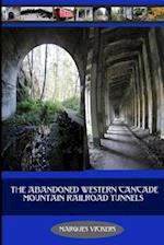 The Abandoned Western Cascade Mountain Railroad Tunnels