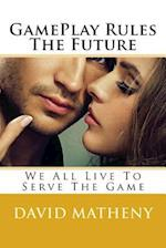 Gameplay Rules the Future af David Matheny