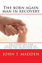 The Born Again Man in Recovery