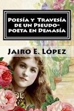 Poesia y Travesia de Un Pseudo-Poeta En Demasia