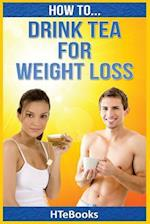 How to Drink Tea for Weight Loss