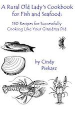 A Rural Old Lady's Cookbook for Fish and Seafood
