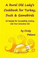A Rural Old Lady's Cookbook for Turkey, Duck & Gamebirds