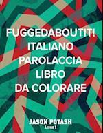 Fuggedaboutit ! ( Italiano Parolaccia Libro Da Colorare )-Libro 1
