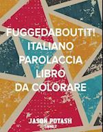 Fuggedaboutit ! ( Italiano Parolaccia Libro Da Colorare )-Libro 2