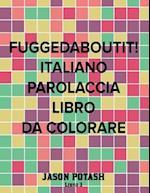 Fuggedaboutit ! ( Italiano Parolaccia Libro Da Colorare )-Libro 3