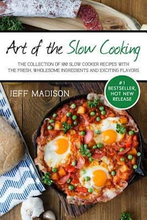Art of the Slow Cooking af Jeff Madison