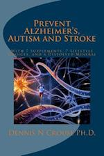 Prevent Alzheimer's, Autism and Stroke