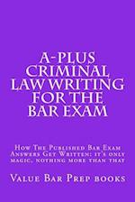 A-Plus Criminal Law Writing for the Bar Exam