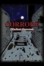 Corrode - L'Enfant Forcene