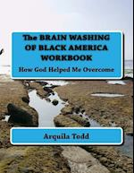 The Brain Washing of Black America Workbook
