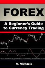 Forex - A Beginner's Guide to Currency Trading