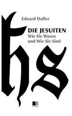 Die Jesuiten. Wie Sie Waren Und Wie Sie Sind (Illustriert).