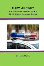 New Jersey Law Enforcement (Lee) 2016 Exam Review Guide