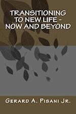 Transitioning to New Life - Now and Beyond