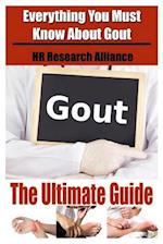 Gout the Ultimate Guide - Everything You Must Know about Gout
