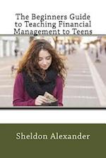 The Beginners Guide to Teaching Financial Management to Teens