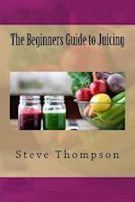 The Beginners Guide to Juicing