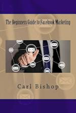 The Beginners Guide to Facebook Marketing
