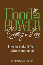 Food Is Power Cooking Is Love