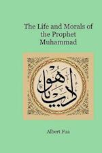 The Life and Morals of the Prophet Muhammad