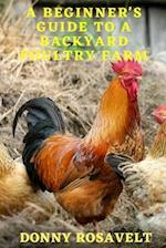 A Beginners Guide to a Backyard Poultry Farm