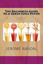 The Beginners Guide to a Green Juice Detox