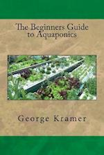 The Beginners Guide to Aquaponics