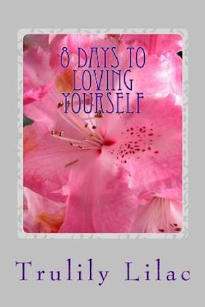 8 Days to Loving Yourself af Trulily Lilac