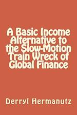 A Basic Income Alternative to the Slow-Motion Train Wreck of Global Finance