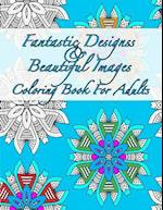 Fantastic Designs and Beautiful Images Coloring Book for Adults