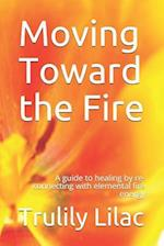 Moving Toward the Fire af Trulily Lilac