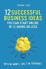 12 Successful Business Ideas You Can Start Online in 12 Hours or Less