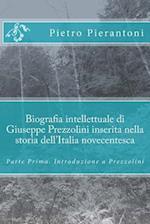 Biografia Intellettuale Di Giuseppe Prezzolini Inserita Nella Storia Dell'italia Novecentesca