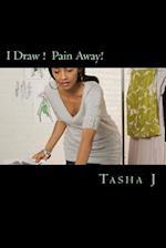 I Draw ! Pain Away!