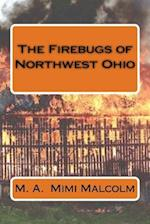The Firebugs of Northwest Ohio af M. a. Malcolm