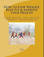 How to Lose Weight, Keep Fit & Improve Your Health