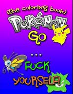 Pokemon Go... F-Ck Yourself! (the Adult Coloring Book)