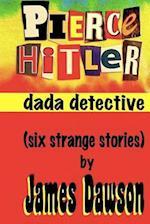 Pierce Hitler, Dada Detective