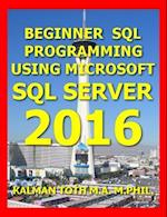 Beginner SQL Programming Using Microsoft SQL Server 2016